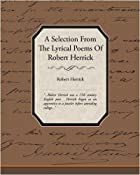 Cover of the book A selection from the lyrical poems of Robert Herrick by Robert Herrick