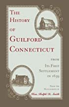 Cover of the book The history of Guilford, Connecticut by Ralph Dunning Smith