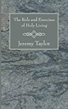 Cover of the book The rule and exercises of Holy living by Jeremy Taylor
