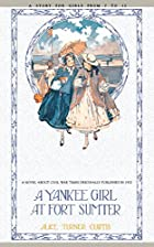 Cover of the book Yankee Girl at Fort Sumter by Alice Turner Curtis