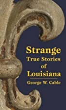 Cover of the book Strange True Stories of Louisiana by George Washington Cable