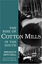 Cover of the book The rise of cotton mills in the South by Broadus Mitchell
