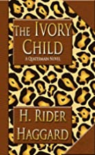 Cover of the book The Ivory Child by H. Rider Haggard