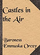 Another cover of the book Castles in the Air by Emmuska Orczy