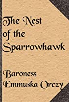 Cover of the book The Nest of the Sparrowhawk by Emmuska Orczy