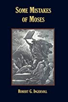 Another cover of the book Some mistakes of Moses by Robert Green Ingersoll
