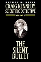 Cover of the book The Silent Bullet by Arthur B. Reeve