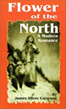 Cover of the book Flower of the North by James Oliver Curwood