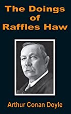 Cover of the book The Doings of Raffles Haw by Arthur Conan Doyle