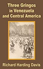Cover of the book Three gringos in Venezuela and Central America by Richard Harding Davis