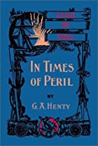 Another cover of the book In Times of Peril by G.A. Henty