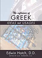 Cover of the book The influence of Greek ideas and usages upon the Christian church by Edwin Hatch