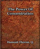 Another cover of the book The Power of Concentration by Theron Q. Dumont