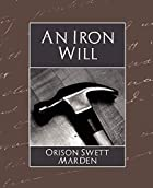 Another cover of the book An Iron Will by Orison Swett Marden
