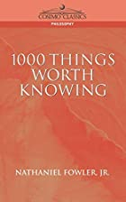 Another cover of the book 1000 Things Worth Knowing by Nathaniel C. Fowler