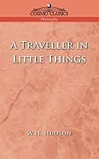 Cover of the book A Traveller in Little Things by W.H. Hudson
