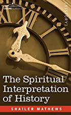 Cover of the book The spiritual interpretation of history by Shailer Mathews