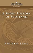 Cover of the book A Short History of Scotland by Andrew Lang