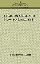 Another cover of the book Common Sense, How to Exercise It by Mme. Blanchard Yoritomo-Tashi