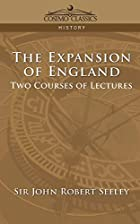 Cover of the book The expansion of England by John Robert Seeley