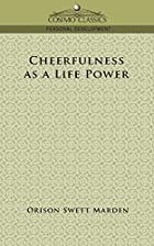Cover of the book Cheerfulness as a Life Power by Orison Swett Marden