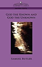 Cover of the book God the Known and God the Unknown by Samuel Butler