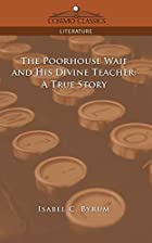 Cover of the book The Poorhouse Waif and His Divine Teacher by Isabel C. Byrum