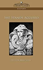 Cover of the book She Stands Accused by Victor MacClure