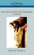 Cover of the book The Life of Jesus of Nazareth by Rush Rhees