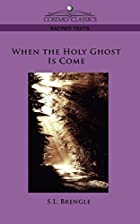 Cover of the book When the Holy Ghost is Come by Col.S. L. Brengle