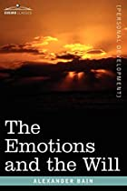 Cover of the book The emotions and the will by Alexander Bain