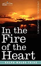 Cover of the book In the fire of the heart by Ralph Waldo Trine