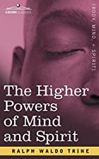 Cover of the book The higher powers of mind and spirit by Ralph Waldo Trine