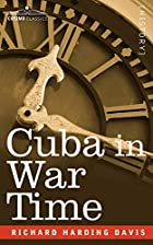 Cover of the book Cuba in War Time by Richard Harding Davis