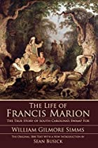 Cover of the book The Life of Francis Marion by William Gilmore Simms