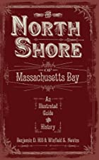Cover of the book The north shore of Massachusetts bay by Benjamin D. Hill