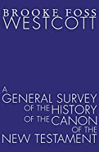 Another cover of the book A general survey of the history of the canon of the New Testament by Brooke Foss Westcott