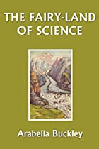 Cover of the book The Fairy-Land of Science by Arabella B. Buckley