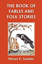 Another cover of the book The book of fables and folk stories by Horace Elisha Scudder