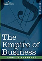 Cover of the book The empire of business by Andrew Carnegie