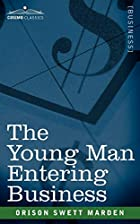 Cover of the book The young man entering business by Orison Swett Marden