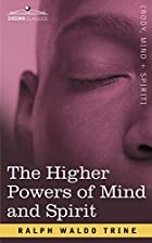 Another cover of the book The higher powers of mind and spirit by Ralph Waldo Trine