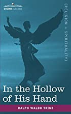 Cover of the book In the hollow of His hand by Ralph Waldo Trine