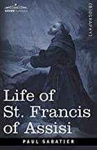Cover of the book Life of St. Francis of Assisi by Paul Sabatier