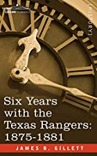 Another cover of the book Six years with the Texas rangers, 1875 to 1881 by James B. Gillett