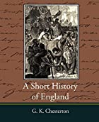 Cover of the book A short history of England by G. K. (Gilbert Keith) Chesterton