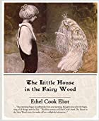 Cover of the book The Little House in the Fairy Wood by Ethel Cook Eliot
