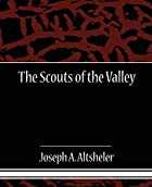 Cover of the book The Scouts of the Valley by Joseph A. Altsheler