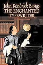 Cover of the book The Enchanted Typewriter by John Kendrick Bangs