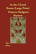Cover of the book In the Closed Room by Frances Hodgson Burnett